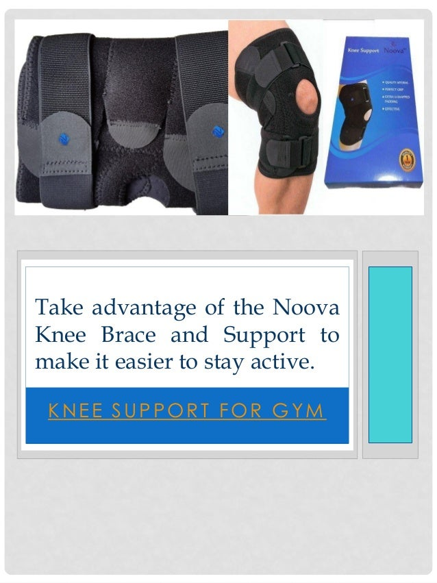 KNEE SUPPORT FOR GYM Take advantage of the Noova Knee Brace and Support to make it easier to stay active.
