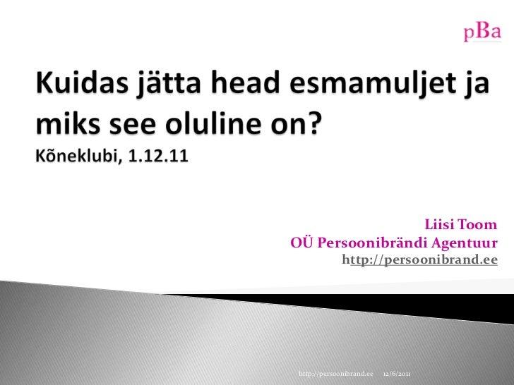 Liisi ToomOÜ Persoonibrändi Agentuur              http://persoonibrand.ee http://persoonibrand.ee   12/6/2011