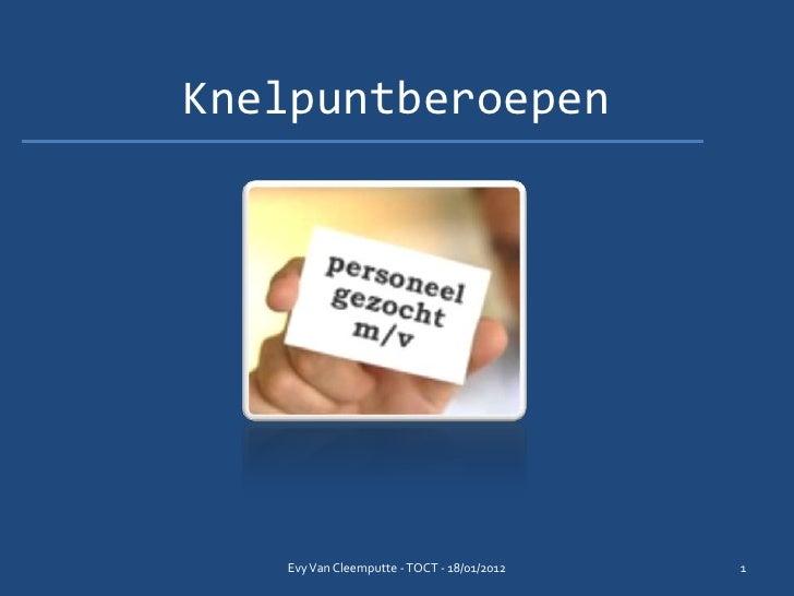 Knelpuntberoepen   Evy Van Cleemputte - TOCT - 18/01/2012   1