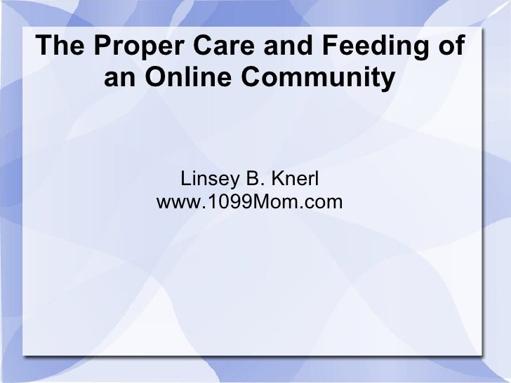 The Proper Care and Feeding of an Online Community Linsey B. Knerl www.1099Mom.com