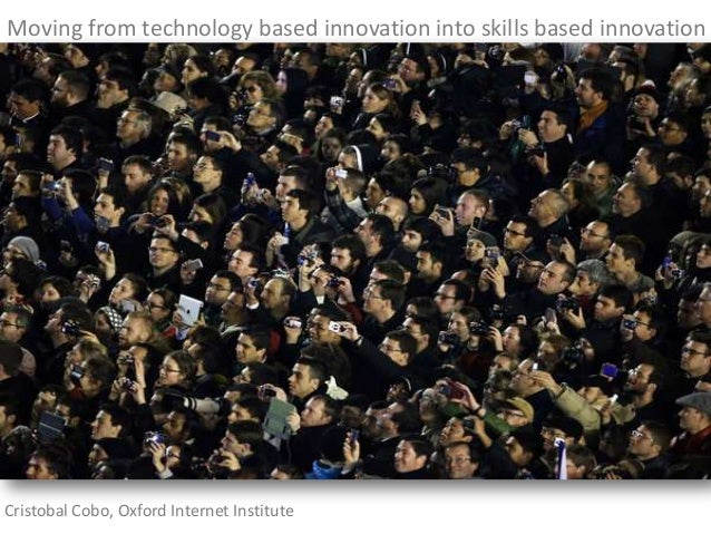 Moving from technology based innovation into skills based innovationCristobal Cobo, Oxford Internet Institute