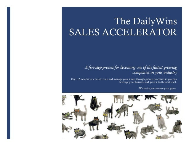 The DailyWins SALES ACCELERATOR A five-step process for becoming one of the fastest growing companies in your industry Ove...