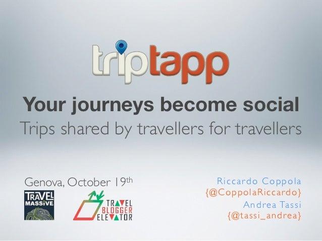Your journeys become socialTrips shared by travellers for travellersGenova, October 19th        Riccardo Coppola          ...