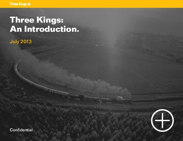 1 Sectiontitle Confidential Three Kings: An Introduction. July 2013
