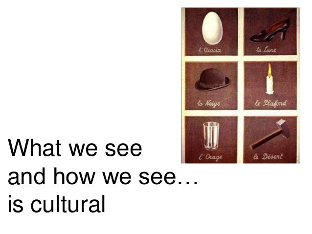 What we see  and how we see…  is cultural