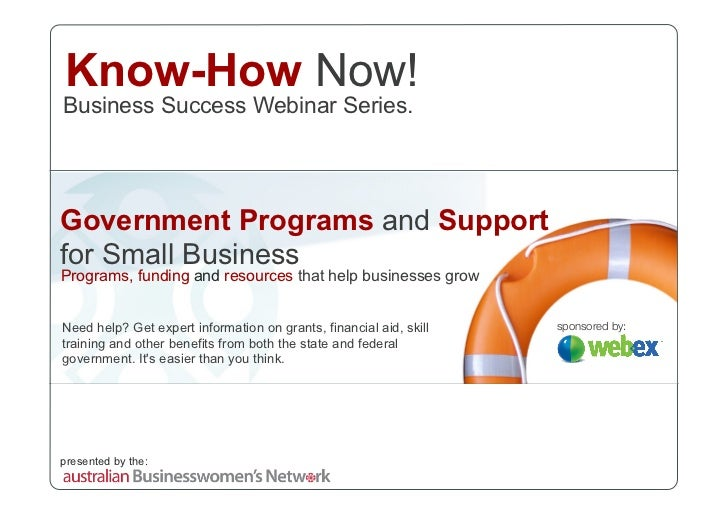 Know-How Now! Business Success Webinar Series.     Government Programs and Support for Small Business Programs, funding an...