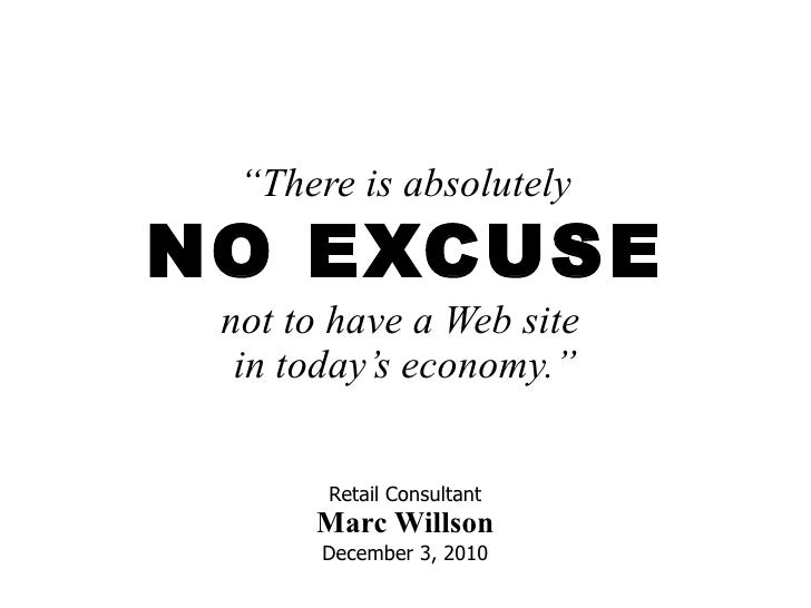 "not to have a Web site  in today's economy."" "" There is absolutely NO EXCUSE Retail Consultant Marc Willson December 3, 2010"