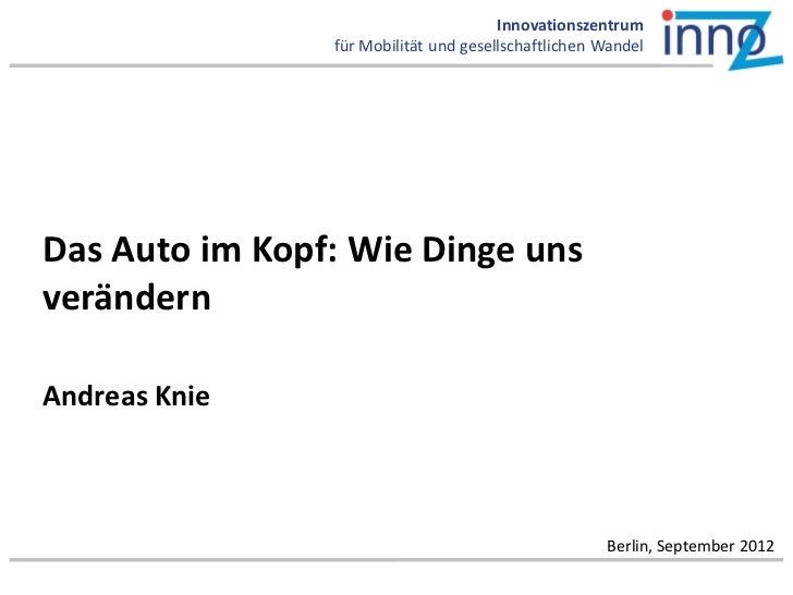 Innovationszentrum                für Mobilität und gesellschaftlichen WandelDas Auto im Kopf: Wie Dinge unsverändernAndre...
