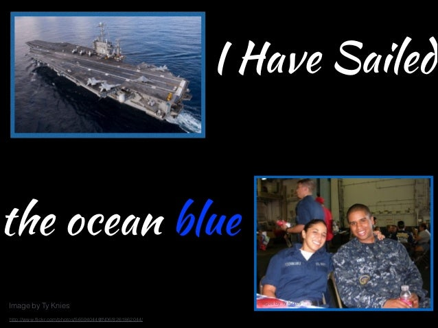 I Have Sailed  the ocean blue Image by Ty Knies http://www.flickr.com/photos/56594044@N06/8261862044/  Images by Ty Knies