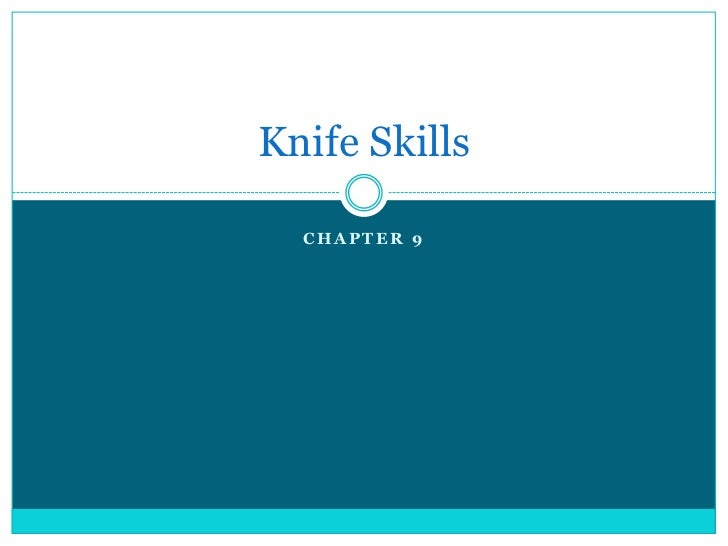 Knife Skills  CHAPTER 9