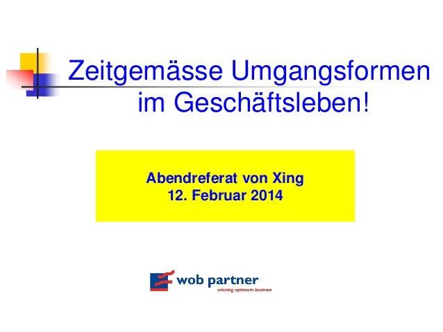 Zeitgemässe Umgangsformen im Geschäftsleben! Abendreferat von Xing 12. Februar 2014