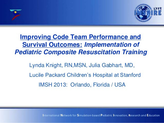 Improving Code Team Performance and  Survival Outcomes: Implementation ofPediatric Composite Resuscitation Training    Lyn...