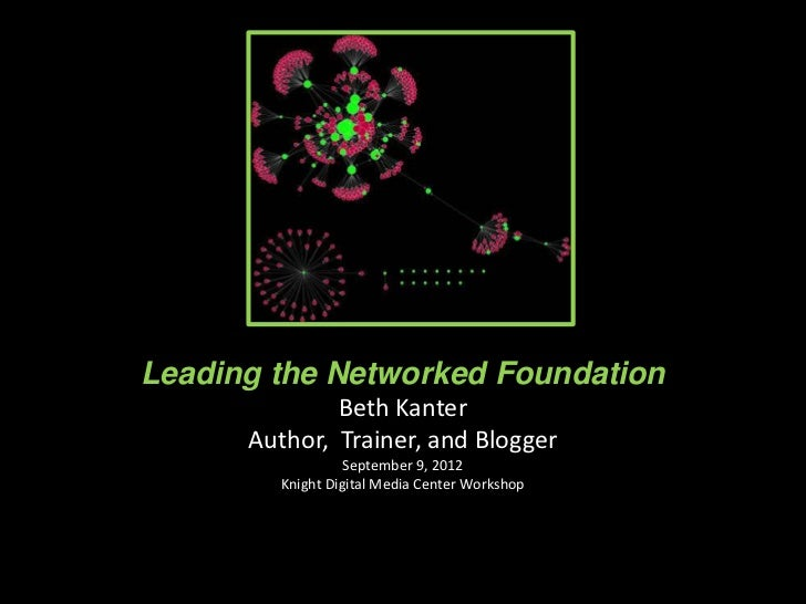 Leading the Networked Foundation              Beth Kanter      Author, Trainer, and Blogger                  September 9, ...