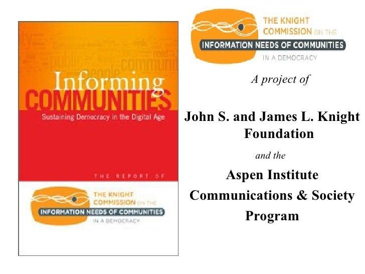 <ul><li>A project of </li></ul><ul><li>John S. and James L. Knight Foundation </li></ul><ul><li>and the   </li></ul><ul><l...