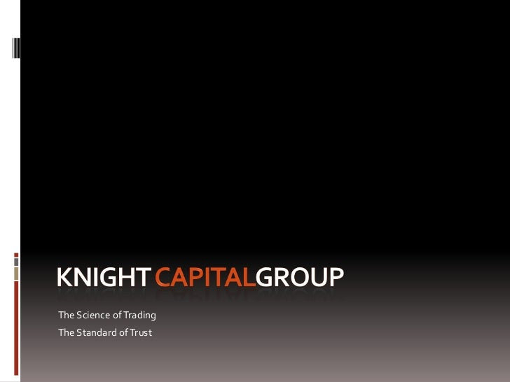 Knight CapitalgRoup<br />The Science of Trading<br />The Standard of Trust<br />