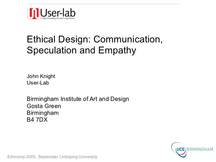 Ethical Design: Communication,         Speculation and Empathy         John Knight         User-Lab         Birmingham Ins...
