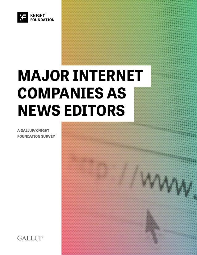 MAJOR INTERNET COMPANIES AS NEWS EDITORS A GALLUP/KNIGHT FOUNDATIONSURVEY