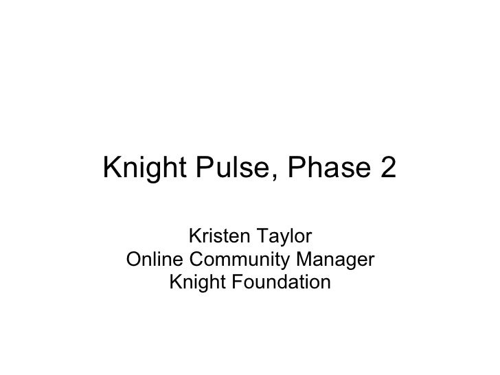 Knight Pulse, Phase 2          Kristen Taylor  Online Community Manager       Knight Foundation
