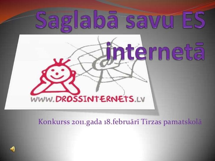 Saglabā savu ES internetā<br />Konkurss 2011.gada 18.februārī Tirzas pamatskolā<br />