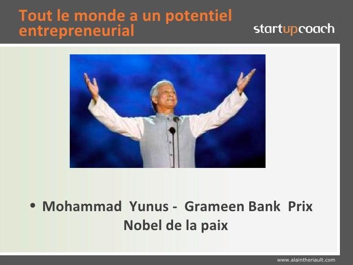 Tout le monde a un potentielentrepreneurial • Mohammad Yunus - Grameen Bank Prix           Nobel de la paix               ...