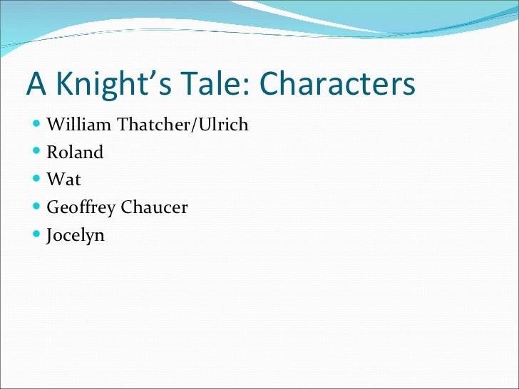 A Knight's Tale: Characters <ul><li>William Thatcher/Ulrich </li></ul><ul><li>Roland </li></ul><ul><li>Wat </li></ul><ul><...