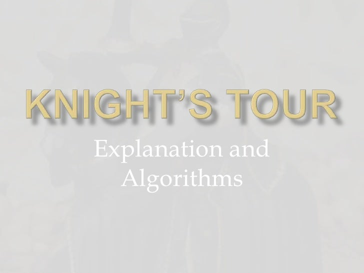 Knight's Tour<br />Explanation and Algorithms<br />