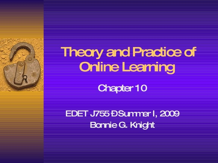 Theory and Practice of Online Learning   Chapter 10 EDET J755 – Summer I, 2009 Bonnie G. Knight