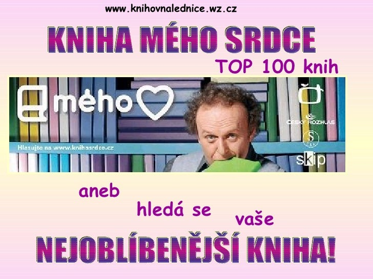 www.knihovnalednice.wz.cz   KNIHA MÉHO SRDCE aneb hledá se NEJOBLÍBENĚJŠÍ KNIHA! vaše TOP 100 knih