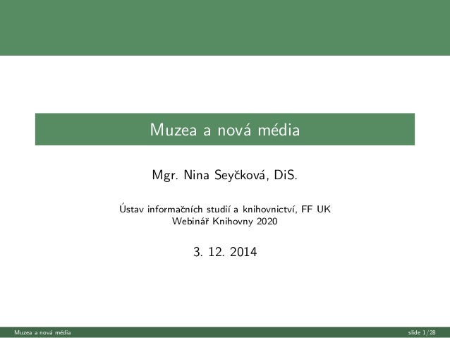 Muzea a nova media  Mgr. Nina Seyckova, DiS.  Ustav informacnch studi a knihovnictv, FF UK  Webinar Knihovny 2020  3. 12. ...