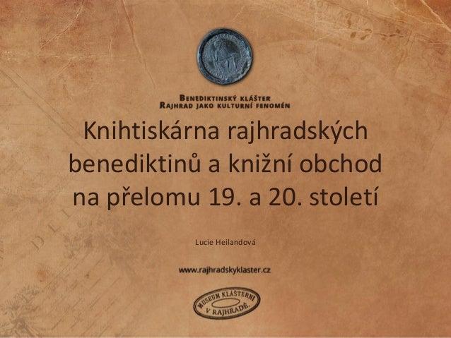 Knihtiskárna rajhradských benediktinů a knižní obchod na přelomu 19. a 20. století Lucie Heilandová