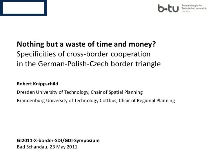 Nothing but a waste of time and money?Specificities of cross-border cooperationin the German-Polish-Czech border triangleR...