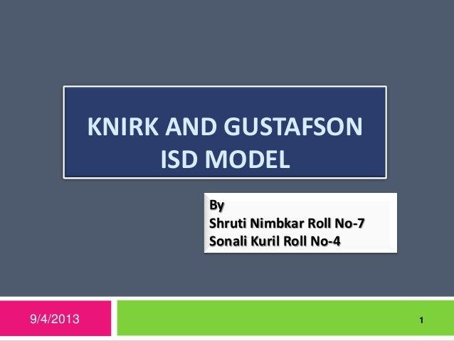 KNIRK AND GUSTAFSON ISD MODEL 9/4/2013 1 By Shruti Nimbkar Roll No-7 Sonali Kuril Roll No-4