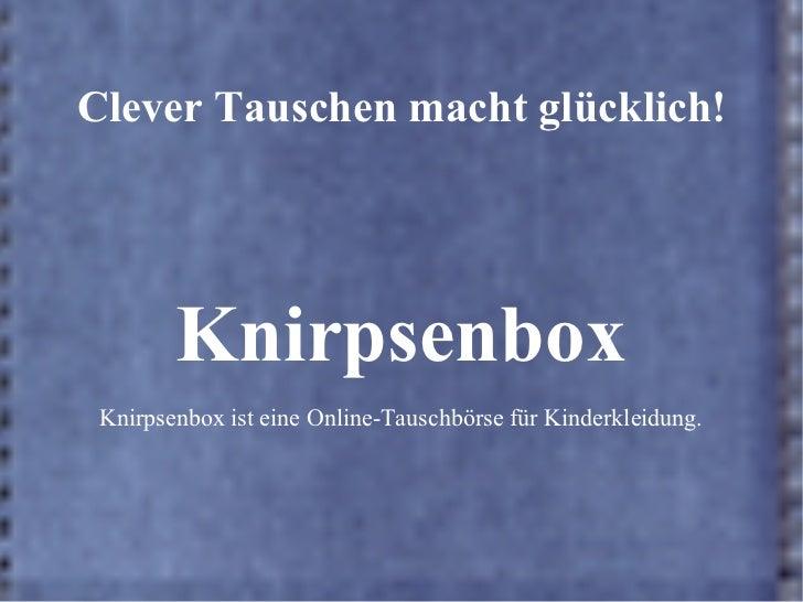 Clever Tauschen macht glücklich! Knirpsenbox Knirpsenbox ist eine Online-Tauschbörse für Kinderkleidung.