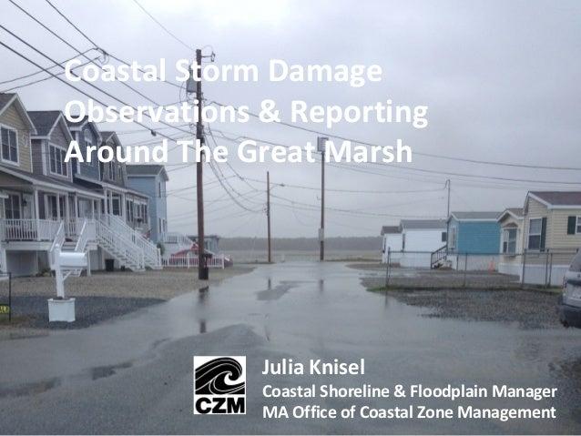 Coastal Storm Damage Observations & Reporting Around The Great Marsh Julia Knisel Coastal Shoreline & Floodplain Manager M...