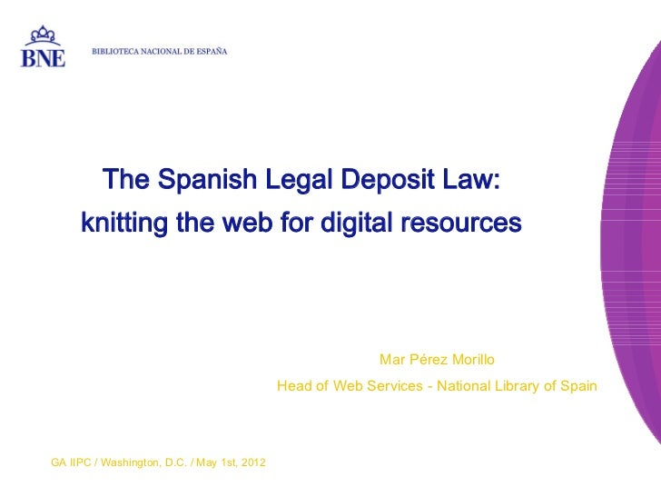 BIBLIOTECA NACIONAL DE ESPAÑA          The Spanish Legal Deposit Law:     knitting the web for digital resources          ...