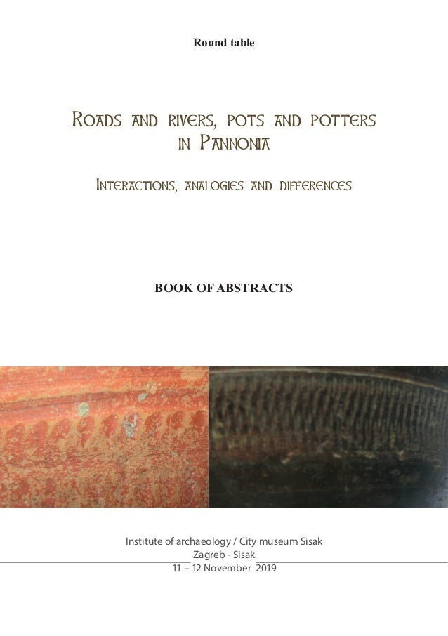 Round table BookofAbstracts Zagreb - Sisak 11 – 12 November 2019 Roads and rivers, pots and potters in Pannonia Interactio...