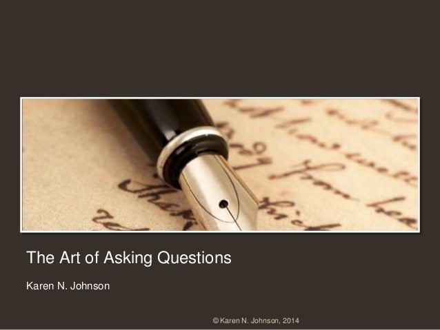 The Art of Asking Questions Karen N. Johnson © Karen N. Johnson, 2014