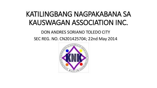 KATILINGBANG NAGPAKABANA SA KAUSWAGAN ASSOCIATION INC. DON ANDRES SORIANO TOLEDO CITY SEC REG. NO. CN201425704; 22nd May 2...