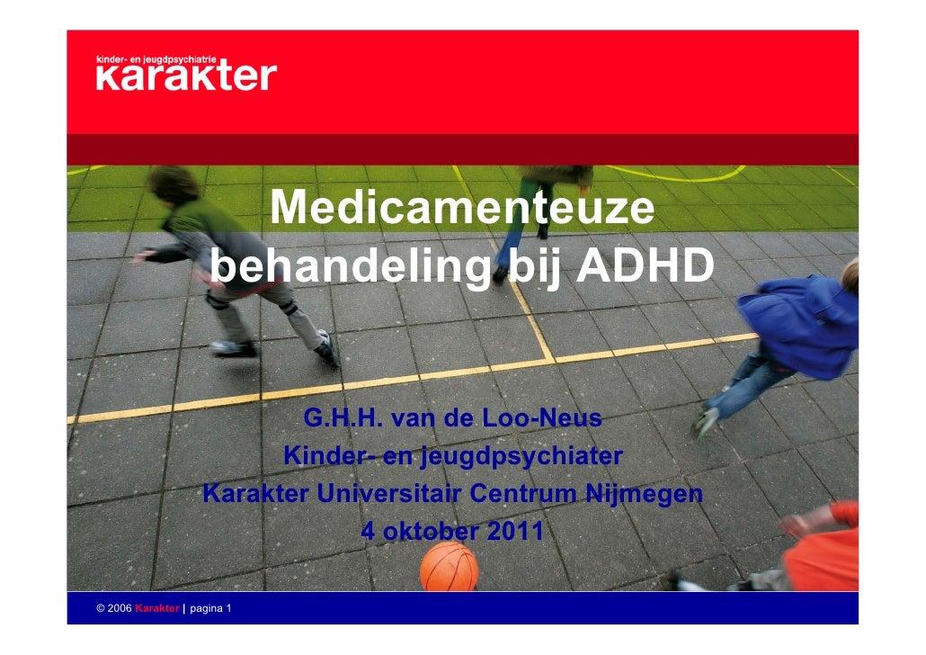 Medicamenteuze                     behandeling bij ADHD                           G.H.H. van de Loo-Neus                  ...
