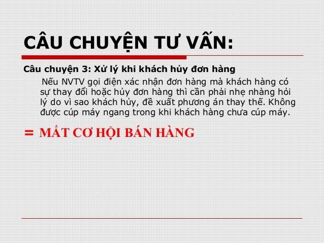 Câu chuyện 3: Xử lý khi khách hủy đơn hàng Nếu NVTV gọi điện xác nhận đơn hàng mà khách hàng có sự thay đổi hoặc hủy đơn h...