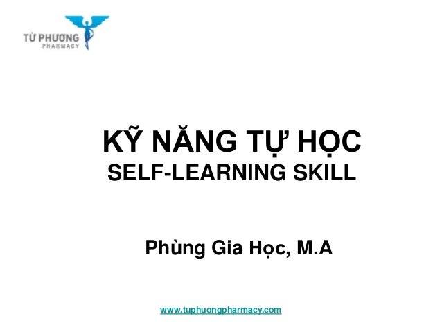 www.tuphuongpharmacy.com KỸ NĂNG TỰ HỌC SELF-LEARNING SKILL Phùng Gia Học, M.A