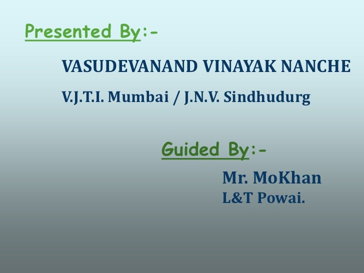 Presented By:-<br />VASUDEVANAND VINAYAK NANCHE<br />V.J.T.I. Mumbai/ J.N.V. Sindhudurg<br />Guided By:-<br />Mr. MoKhan<b...