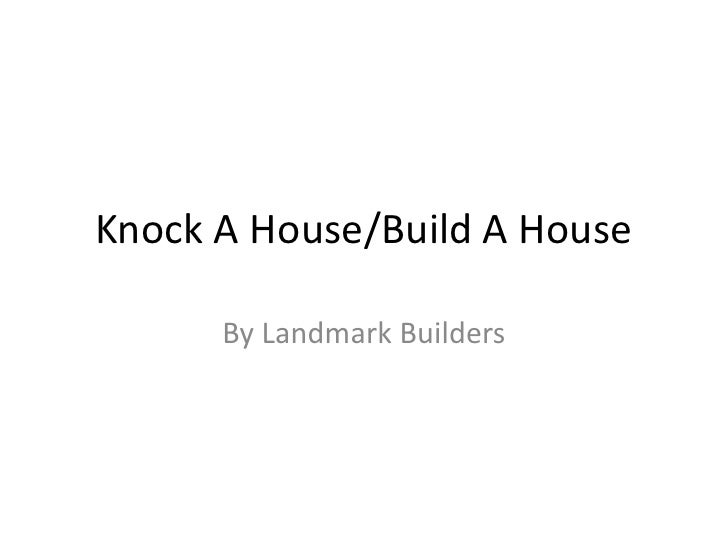 Knock A House/Build A House<br />By Landmark Builders<br />