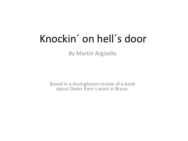 Knockin´ on hell´s door          By Martin Argüello  Based in a desingboom review of a book    about Dieter Ram´s work in ...
