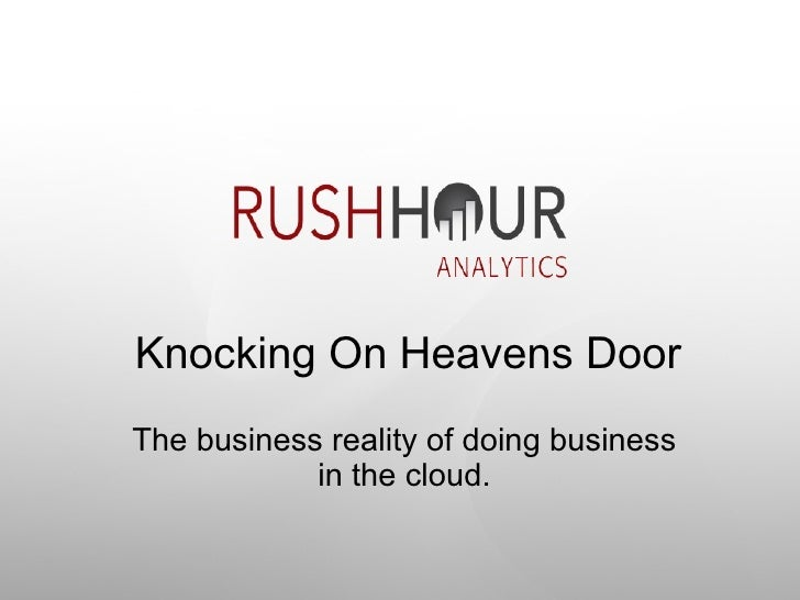 Knocking On Heavens Door The business reality of doing business in the cloud.