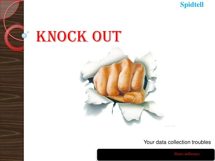 SpidtellKnock out            Your data collection troubles                         Share.influence