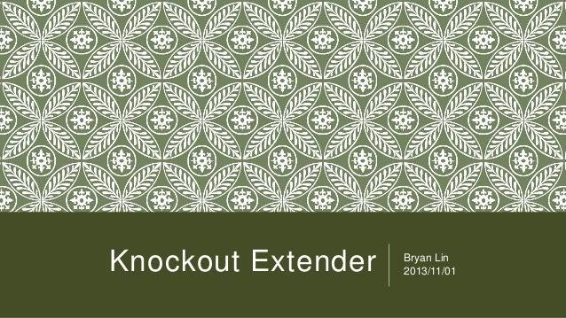 Knockout Extender  Bryan Lin 2013/11/01