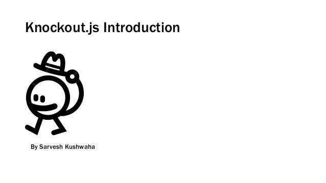 Knockout.js Introduction  By Sarvesh Kushwaha