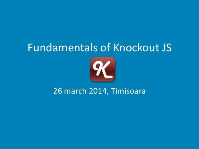Fundamentals of Knockout JS 26 march 2014, Timisoara