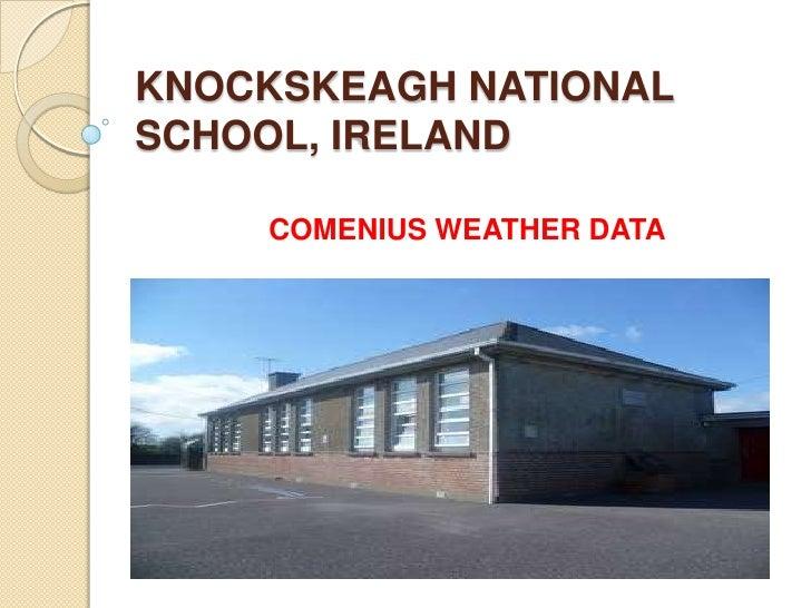KNOCKSKEAGH NATIONALSCHOOL, IRELAND    COMENIUS WEATHER DATA